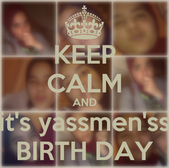 Poster: KEEP CALM AND it's yassmen'ss BIRTH DAY