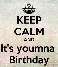 Poster: KEEP CALM AND It's youmna  Birthday