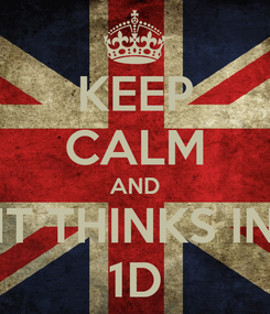 Poster: KEEP CALM AND IT THINKS IN 1D