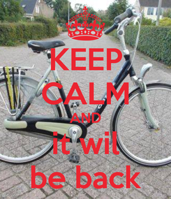 Poster: KEEP CALM AND it wil be back