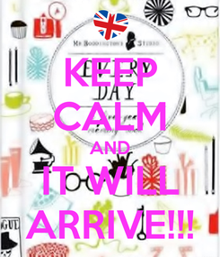 Poster: KEEP CALM AND IT WILL ARRIVE!!!
