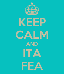 Poster: KEEP CALM AND ITA FEA