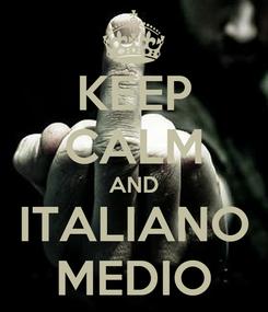 Poster: KEEP CALM AND ITALIANO MEDIO