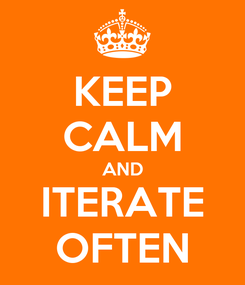 Poster: KEEP CALM AND ITERATE OFTEN