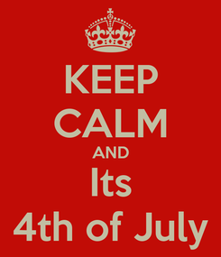 Poster: KEEP CALM AND Its 4th of July