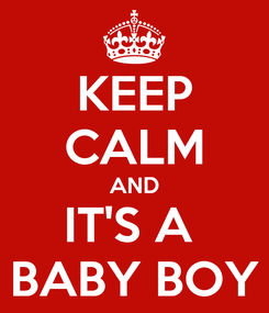 Poster: KEEP CALM AND IT'S A  BABY BOY