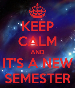 Poster: KEEP CALM AND IT'S A NEW SEMESTER