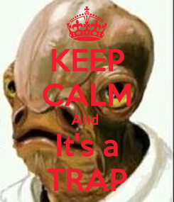 Poster: KEEP CALM And  It's a TRAP