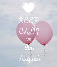 Poster: KEEP CALM AND Its August