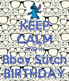 Poster: KEEP CALM AND its Bboy Stitch BIRTHDAY