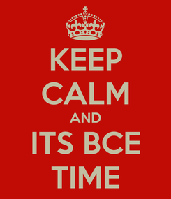 Poster: KEEP CALM AND ITS BCE TIME