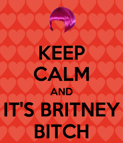 Poster: KEEP CALM AND IT'S BRITNEY BITCH