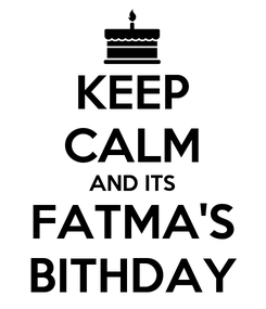 Poster: KEEP CALM AND ITS FATMA'S BITHDAY