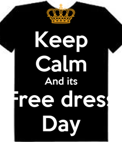 Poster: Keep Calm And its Free dress Day