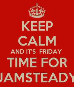 Poster: KEEP CALM AND IT'S  FRIDAY  TIME FOR JAMSTEADY