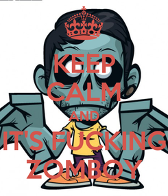 Poster: KEEP CALM AND IT'S FUCKING ZOMBOY