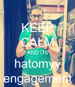 Poster: KEEP CALM AND ITs hatomyy engagement