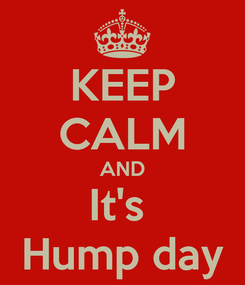 Poster: KEEP CALM AND It's  Hump day