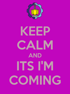 Poster: KEEP CALM AND ITS I'M COMING