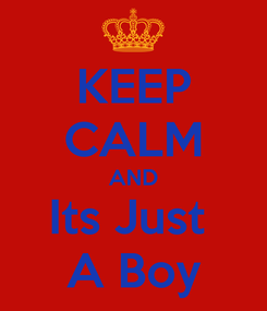 Poster: KEEP CALM AND Its Just  A Boy