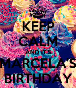 Poster: KEEP CALM AND IT'S MARCELA'S BIRTHDAY