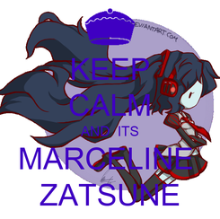 Poster: KEEP CALM AND  ITS MARCELINE  ZATSUNE