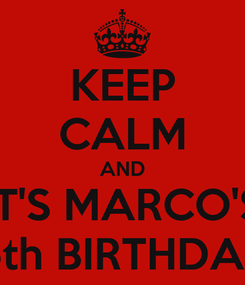 Poster: KEEP CALM AND IT'S MARCO'S 15th BIRTHDAY!
