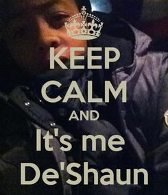Poster: KEEP CALM AND It's me  De'Shaun