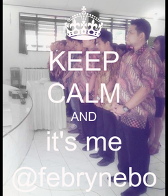 Poster: KEEP CALM AND it's me @febrynebo