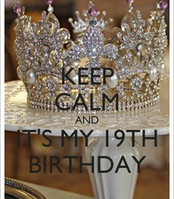 Poster: KEEP CALM AND IT'S MY 19TH BIRTHDAY