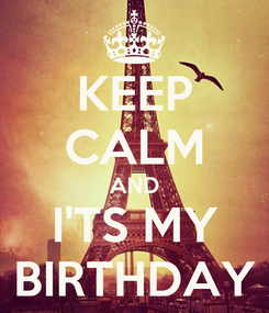 Poster: KEEP CALM AND I'TS MY BIRTHDAY