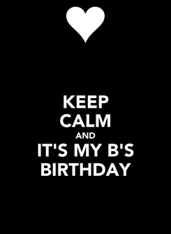 Poster: KEEP CALM AND IT'S MY B'S BIRTHDAY