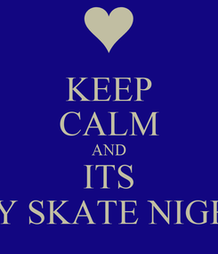 Poster: KEEP CALM AND ITS MY SKATE NIGHT