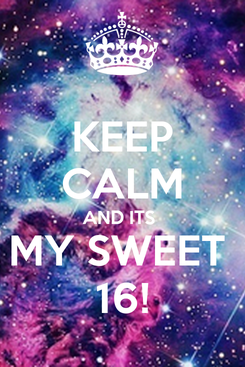 Poster: KEEP CALM AND ITS  MY SWEET  16!