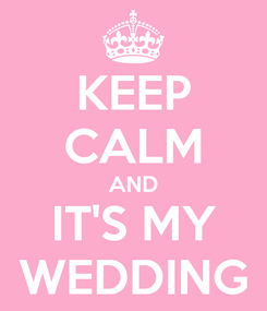 Poster: KEEP CALM AND IT'S MY WEDDING