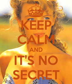 Poster: KEEP CALM AND IT'S NO SECRET