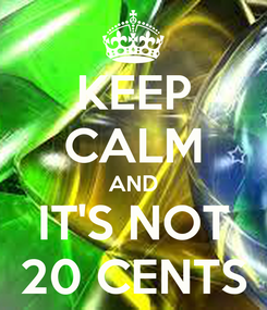 Poster: KEEP CALM AND IT'S NOT 20 CENTS