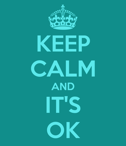 Poster: KEEP CALM AND IT'S OK