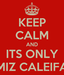 Poster: KEEP CALM AND ITS ONLY MIZ CALEIFA