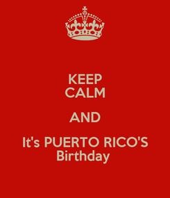 Poster: KEEP CALM AND It's PUERTO RICO'S Birthday