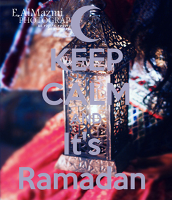 Poster: KEEP CALM AND It's  Ramadan