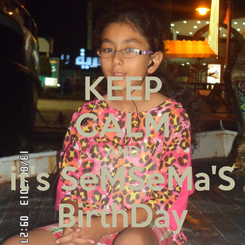 Poster: KEEP CALM AND it's SeMSeMa'S BirthDay