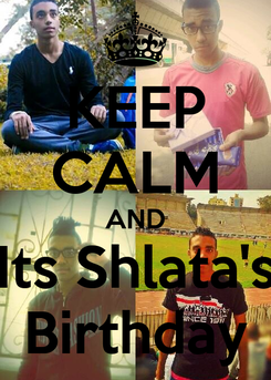 Poster: KEEP CALM AND Its Shlata's Birthday