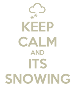 Poster: KEEP CALM AND ITS SNOWING