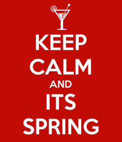 Poster: KEEP CALM AND ITS SPRING