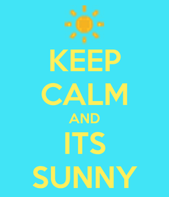 Poster: KEEP CALM AND ITS SUNNY