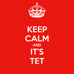 Poster: KEEP CALM AND IT'S TET