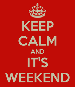 Poster: KEEP CALM AND IT'S WEEKEND