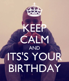 Poster: KEEP CALM AND ITS'S YOUR BIRTHDAY