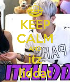 Poster: KEEP CALM AND itz liddat